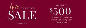 Love Your Floor Sale | We'll Floor You